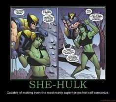 She-Hulk - capable of making even the most manly superheroes feel self-conscious