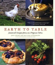 Earth to Table: Seasonal Recipes from an Organic Farm, by Jeff Crump and Bettina Schormann   From HarperCollinsPublishers
