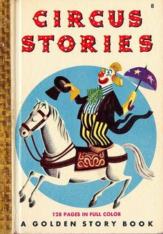 Circus Stories: A Golden Storybook. Source http://www.flickr.com/photos/arts_enthusiast/5371444082/in/set-72157602005722302