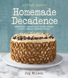 Pre-order Homemade Decadence from Joy the Baker. I've seen it. I LOVE it.