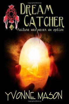 Dream Catcher, Failure Was Not An Option by Yvonne Mason, http://www.amazon.com/dp/0557074495/ref=cm_sw_r_pi_dp_0dLQqb1VY4RSH