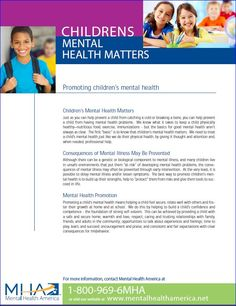Just as you can help prevent a child from catching a cold or breaking a bone, you can help prevent a child from having mental health problems.  We need to treat a child's mental health just like we do their physical health, by giving it thought and attention and, when needed, professional help. http://www.mentalhealthamerica.net/conditions/promoting-childrens-mental-health