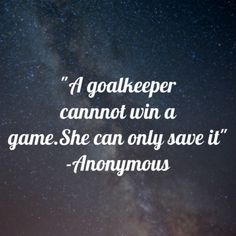 Goalkeeper quote for my awesome goalie Sydney!