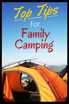 Top Tips for Family Camping - GREAT resource over at @Bonnie S. S. Korling Break