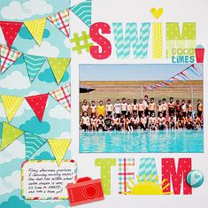 Swim Team *American Crafts* - Scrapbook.com - Die cut title backed with bright patterned papers.