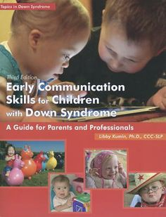 Early Communication Skills for Children with Down Syndrome: A Guide for Parents and Professionals (Topics in Down Syndrome) by Libby Kumin