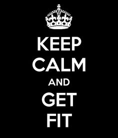 Keep Calm & Get Fit #awesome #fitness