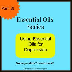 Essential Oil Series Part 3! Using Essential Oils for Depression- lets start the conversation!! Come ask questions and lets learn together! ...