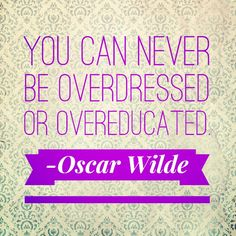 """You can never be overdressed or overeducated."" - Oscar Wilde   #quotes #education #oscarwilde #funny"