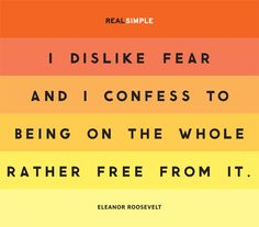 """""""I dislike fear and I confess to being on the whole rather free from it."""" —Eleanor Roosevelt #quotes"""