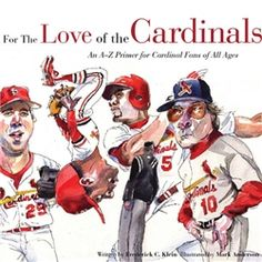 "The book, ""For the Love of the Cardinals,"" provides a who's who of Cardinals lore and whimsical walk through the alphabet for children and adults alike. Each player's illustration by artist Mark Anderson is accompanied by lively text from Wall Street Journal columnist Frederick C. Klein"