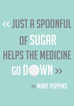 """""""Just a spoonful of sugar helps the medicine do down"""" - Mary Poppins #quote #marypoppins #medicine #sugar"""