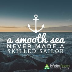 """A smooth sea never"