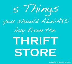 Great tips from @Amy Johnson, a mom on a budget: 5 things you should ALWAYS buy from the thrift store (I concur)