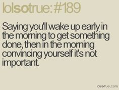 relatable post.  EVERY MORNING.