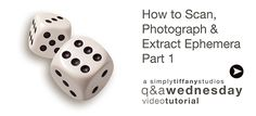 How to Scan, Photograph & Extract Ephemera Part 1 + Anna Aspnes Designs Giveaway