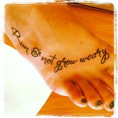 """Running tattoo! """"run & not grow weary"""" Isaiah 40:31......I think I found the one to combine both my <3's!!!! Yep!"""