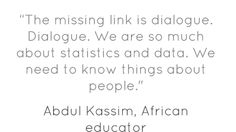 """The missing link is dialogue. Dialogue. We are so much..."