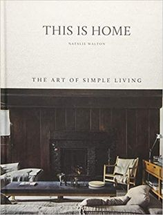 Amazon.fr - This Is Home: The Art of Simple Living - Natalie Walton - Livres