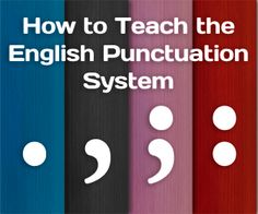 No, It's Not Arbitrary and Does Make Sense: Teaching the English Punctuation System
