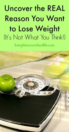 Uncover the REAL Reason You Want to Lose Weight (It's Not What You Think!) - from The Nourished Life
