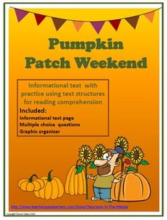 Pumpkin Patch Weekend includes: One page of informational text about the pumpkin patch - With short articles, a sidebar, a graph, and illustrations, it resembles a magazine page. One page of 10 multiple choice questions One graphic organizer Answer Key $