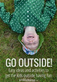 Go Outside! Easy ideas and activities to get the kids outside and having fun!