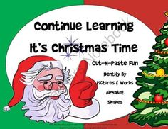 Continue Learning: It's Christmas Time from RFTS Preschool on TeachersNotebook.com (37 pages)  - Continue Learning: It's Christmas Time  37 pages  Why not begin your holiday break with a fun way to review our alphabet letters, numbers and shapes. Enjoy these Cut-n-Paste activities.  This learning pack includes  ·         A to Z letters  ·         1 t