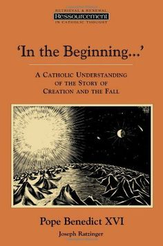 In the Beginning…': A Catholic Understanding of the Story of Creation and the Fall (Ressourcement: Retrieval & Renewal in Catholic Thought) by Joseph Cardinal Ratzinger. $10.96. Publication: November 2, 1995. Publisher: Wm. B. Eerdmans Publishing Company; Reprint edition (November 2, 1995). Series - Ressourcement: Retrieval & Renewal in Catholic Thought. Save 22%!