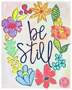 "Evelyn Henson, 8.5 x 11 Floral ""Be Still"" Print www.etsy.com/shop/evelynhenson"