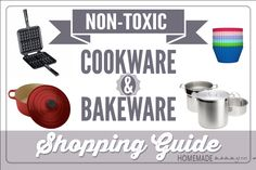 Non-toxic Cookware and Bakeware Shopping Guide! Just what you need to send to your spouse for the holidays - HINT HINT!