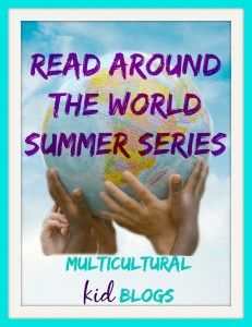 Read Around the World Summer Reading Series - June through August 2014, brought to you by the bloggers of Multicultural Kid Blogs (& friends!)