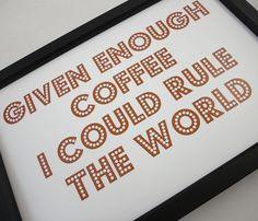 Given Enough Coffee Print