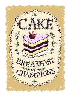 Cake - Breakfast of Champions by Alexandra Snowdon, via Flickr.  The official motto of #cakeclub