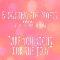 Have you ever considered starting a blog? Blogging for profit - Are you right for the job? via The How To Mom