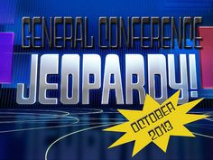 October 2013 General Conference Jeopardy - 3 different versions: one power point, two pdf files - great for family home evening, Young Women/Young Men groups, and Seminary!