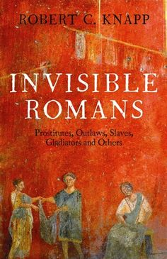 'Invisible Romans' by Robert C Knapp (click on cover to download ebook sample of first 10%) - The Roman world was filled with people whose lives usually go unnoticed. This book goes in search of the invisible Romans - plebs, trades people, women, outlaws, freedmen, slaves, and soldiers. By probing cultural remains and painstaking examinations of historical, literary, and archaeological evidence, Robert Knapp brings vividly to life the Roman worlds of its most numerous inhabitants.
