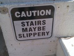 """Call the Grammar Nazi, Maybe? """"Caution:  Stairs Maybe Slippery""""  -Grammar Failure"""