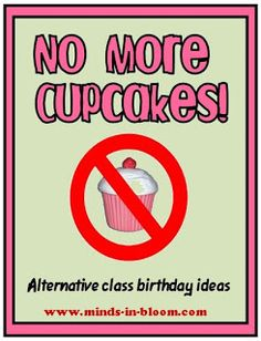 Alternatives to cupcakes to celebrate student birthdays.  http://www.minds-in-bloom.com/2011/01/no-more-cupcakes-alternative-class.html