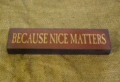 ''Because Nice Matters'' Country Sayings Wood Block.
