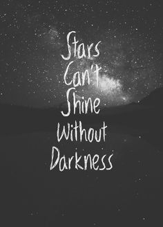 STARS CANNOT SHINE WITHOUT DARKNESS#love#light#inspiration#inspire#quote#lightworker#hope#faith#believe