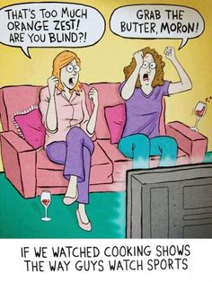 If women watched cooking shows the way men watch sports