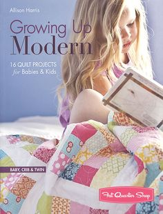 Growing Up Modern Quilt Book C Publishing, Allison Harris #10896 - Fat Quarter Shop