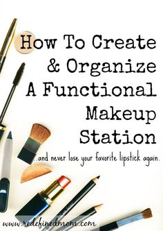 How To Create and Organize a Functional Makeup Station - And NEVER lose your favorite lipstick again | RedefinedMom.com
