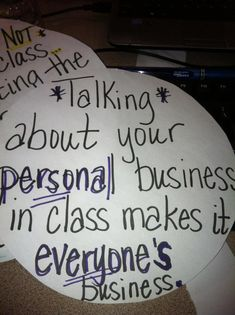 Classroom poster for middle school/high schoolers. From a middle school teacher friend of mine. Not just limited to the classroom--talking about personal business ANYWHERE makes it EVERYONE'S business!