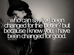 for good -Wicked  my favorite song <3