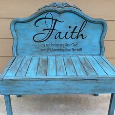 This is s bench I made using an old headboard, turquoise paint, antiquing medium an a quote. Love, love, love it!