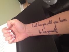 """my latest ink... """"I will love you until you learn to love yourself"""""""