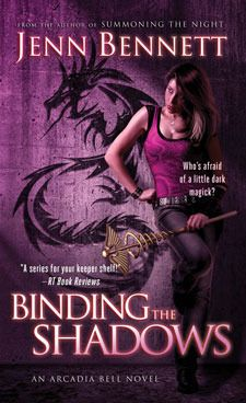 Binding the Shadows by Jenn Bennett Book #3 in the Arcadia Bell series Genre: Urban Fantasy