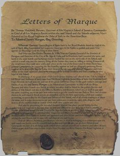 Letter of Marque from the English Governor of Jamaica to Henry Morgan; who he is making the commander-in-chief of all land and naval forces in that part of the world, initially to stop the Spanish in Cuba from invading Jamaica. Morgan's mission was to protect Jamaica and her merchant fleet, and he did all he was ordered to do; and more. He kicked butt. The most famous of his raids was his sacking of the city of Panama in Central America which he burnt to the ground.
